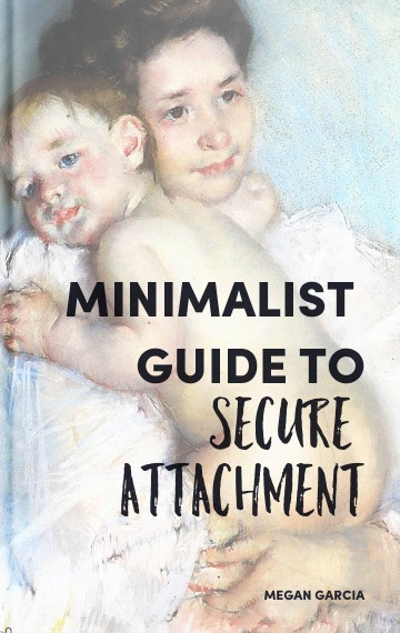 Minimalist Guide To Secure Attachment