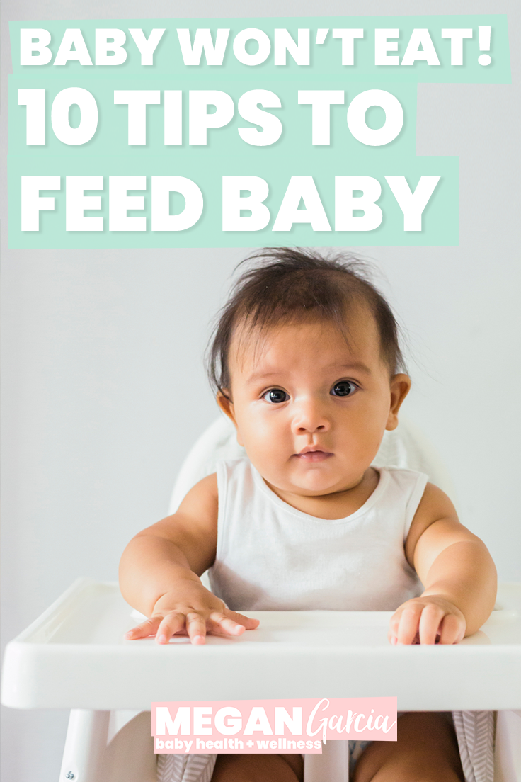 Baby Won't Eat: 10 Tips To Feed Baby | Megan Garcia